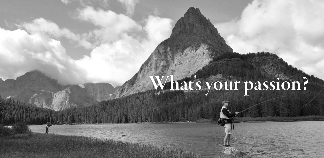 Photo of man fishing in Glacier National Park with question: What's your Passion?